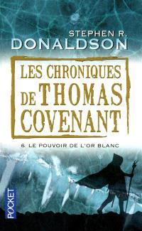 Les chroniques de Thomas Covenant. Volume 6, Le pouvoir de l'or blanc