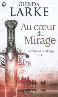 Les faiseurs de mirage. Volume 1, Au coeur du mirage