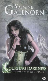 Les soeurs de la lune. Volume 10, Courting darkness