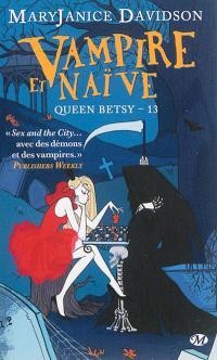 Queen Betsy. Volume 13, Vampire et naïve