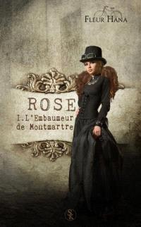 ROSE. Volume 1, L'embaumeur de Montmartre