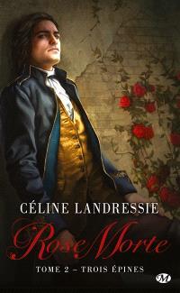 Rose Morte. Volume 2, Trois épines