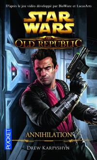 Star Wars : the old Republic. Volume 4, Annihilation