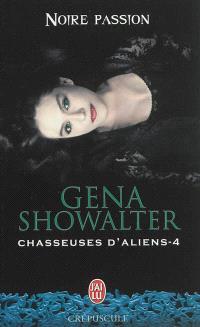 Chasseuses d'aliens. Volume 4, Noire passion