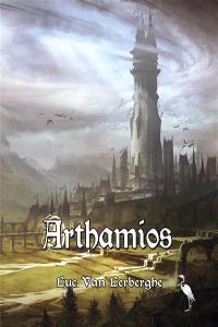 Chroniques d'un esprit vagabond. Volume 1, Arthamios
