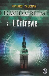 David Creem. Volume 2, L'entrevie
