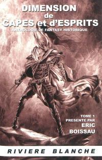 Dimension de capes et d'esprits : anthologie de fantasy historique. Volume 1, De capes et d'esprits : anthologie de fantasy historique