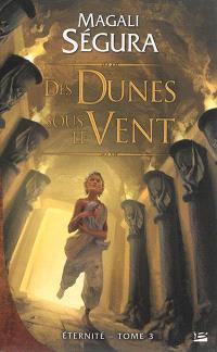 Eternité. Volume 3, Des dunes sous le vent