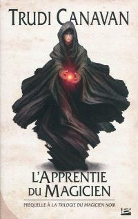 L'apprentie du magicien : la préquelle de La trilogie du magicien noir