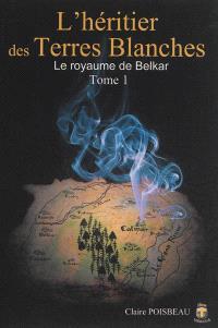 L'héritier des Terres Blanches. Volume 1, Le royaume de Belkar