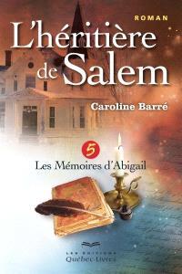 L'héritière de Salem. Volume 5, Les mémoires d'Abigail