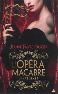 L'opéra macabre : l'intégrale