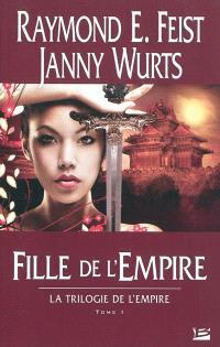 La trilogie de l'empire. Volume 1, Fille de l'empire