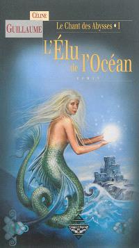 Le chant des abysses. Volume 1, L'élu de l'océan