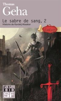 Le sabre de sang. Volume 2, Histoire de Kardelj Abaskar