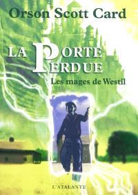 Les mages de Westil. Volume 1, La porte perdue