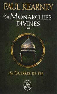 Les monarchies divines. Volume 3, Les guerres de fer