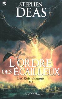 Les rois-dragons. Volume 3, L'ordre des écailleux