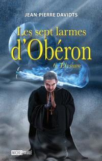 Les sept larmes d'Obéron. Volume 6, Elysium
