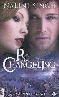 Psi-changeling. Volume 3, Caresses de glace