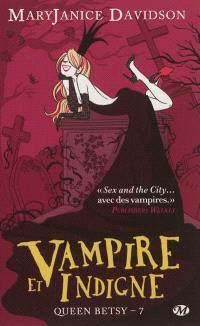 Queen Betsy. Volume 7, Vampire et indigne