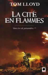 Une ère de pénombre. Volume 2, La cité en flammes