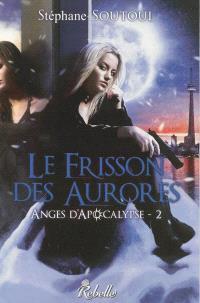 Anges d'Apocalypse. Volume 2, Le frisson des aurores
