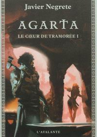 Chronique de Tramorée, Volume 4, Le cœur de Tramorée. Volume 1, Agarta