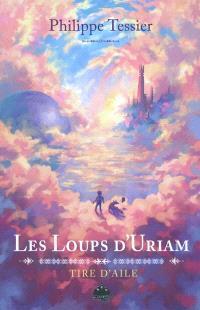 Chroniques de Tire-d'Aile. Volume 1, Les loups d'Uriam : premier livre de la trilogie