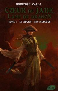 Coeur de Jade, lame du dragon. Volume 1, Le secret des masques