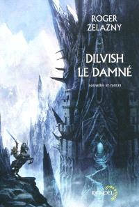 Dilvish le damné : l'intégrale : nouvelles et roman