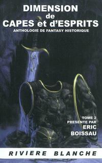 Dimension de capes et d'esprits : anthologie de fantasy historique. Volume 2