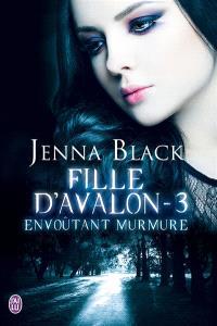 Fille d'Avalon. Volume 3, Envoûtant murmure