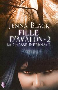 Fille d'Avalon. Volume 2, La chasse infernale