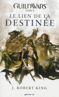 Guild wars. Volume 2, Le lien de la destinée