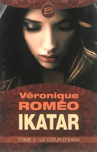 Ikatar. Volume 3, Le coeur d'Eara