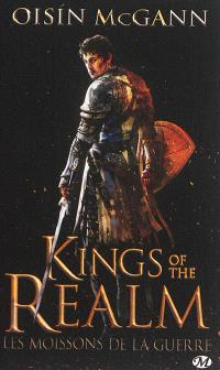 Kings of the realm. Volume 1, Les moissons de la guerre