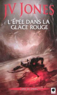L'épée des ombres. Volume 5, L'épée dans la glace rouge