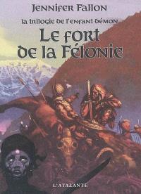 La trilogie de l'enfant démon. Volume 2, Le fort de la Félonie