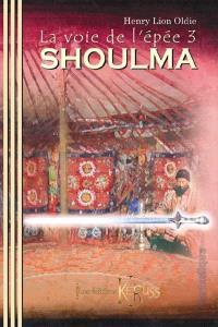 La voie de l'épée. Volume 3, Shoulma