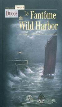 Le fantôme de Wild Harbor : et autres histoires fantastiques