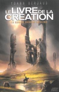 Le livre de la Création : les derniers guerriers du silence