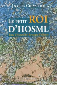 Le petit roi d'Hosml. Volume 1, Anatoli et la vasque d'alliance