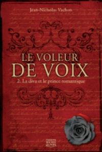Le voleur de voix. Volume 2, La diva et le prince romantique