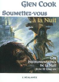 Les instrumentalités de la nuit, Volume 3, Soumettez-vous à la nuit. Volume 1