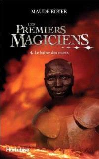 Les premiers magiciens. Volume 4, Le baiser des morts