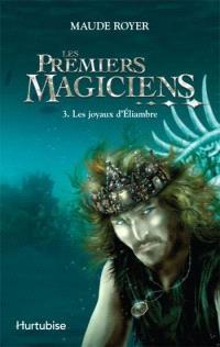 Les premiers magiciens. Volume 3, Les joyaux d'Éliambre