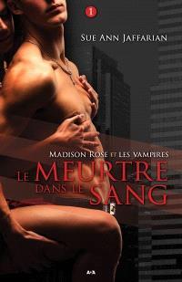 Madison Rose et les vampires. Volume 1, Le meurtre dans le sang