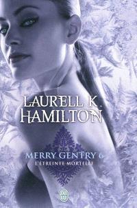 Merry Gentry. Volume 6, L'étreinte mortelle
