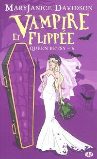 Queen Betsy. Volume 6, Vampire et flippée